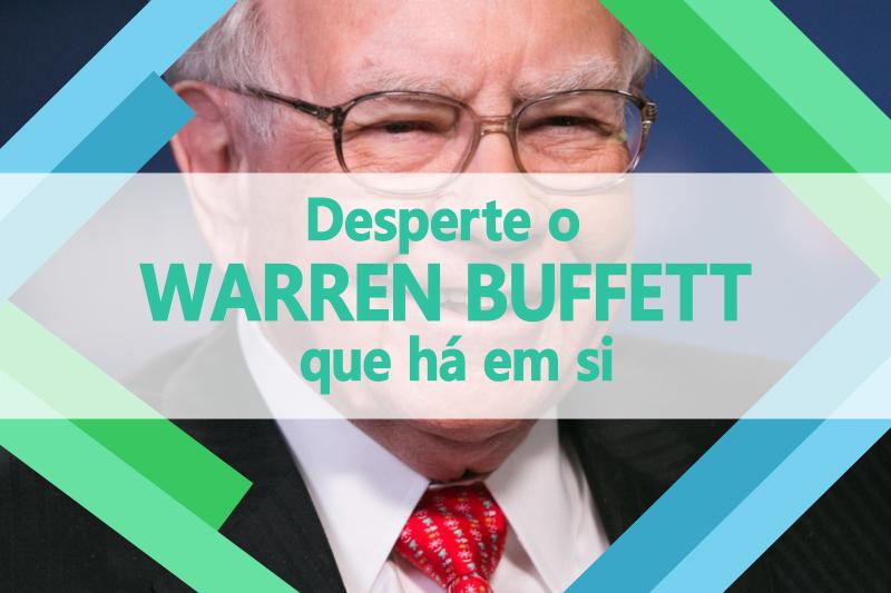 I6_DESPERTE O WARREN BUFFETT QUE HÁ EM SI (0-01-51-17)_1