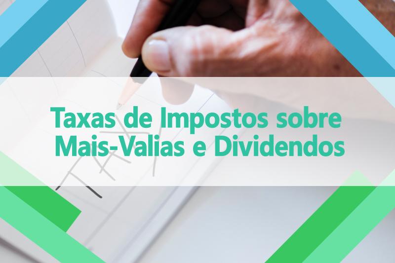 Taxas de Impostos sobre Mais-Valias e Dividendos
