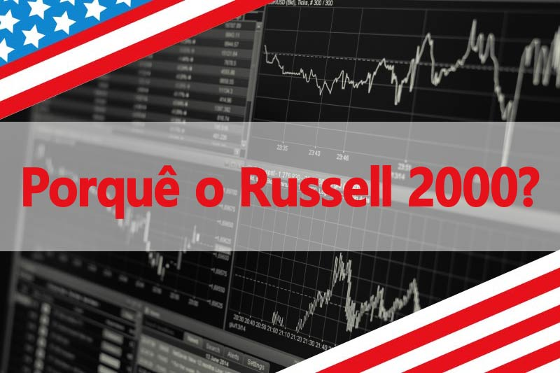 Porquê o Russell 2000?