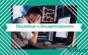 Disciplinar o desapontamento no mercado de ações