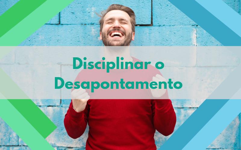 Disciplinar o Desapontamento
