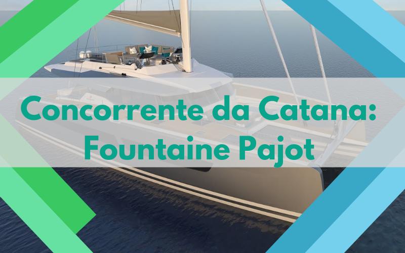 Concorrente da Catana: Fountaine Pajot