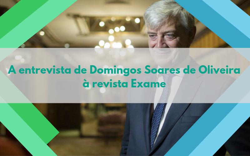 A entrevista de Domingos Soares de Oliveira à revista Exame
