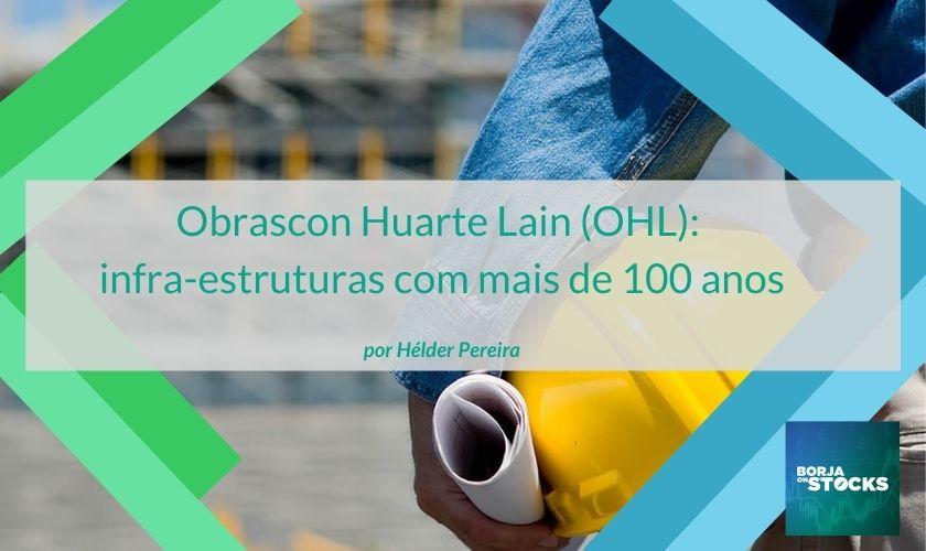 Obrascon Huarte Lain (OHL): infra-estruturas com mais de 100 anos