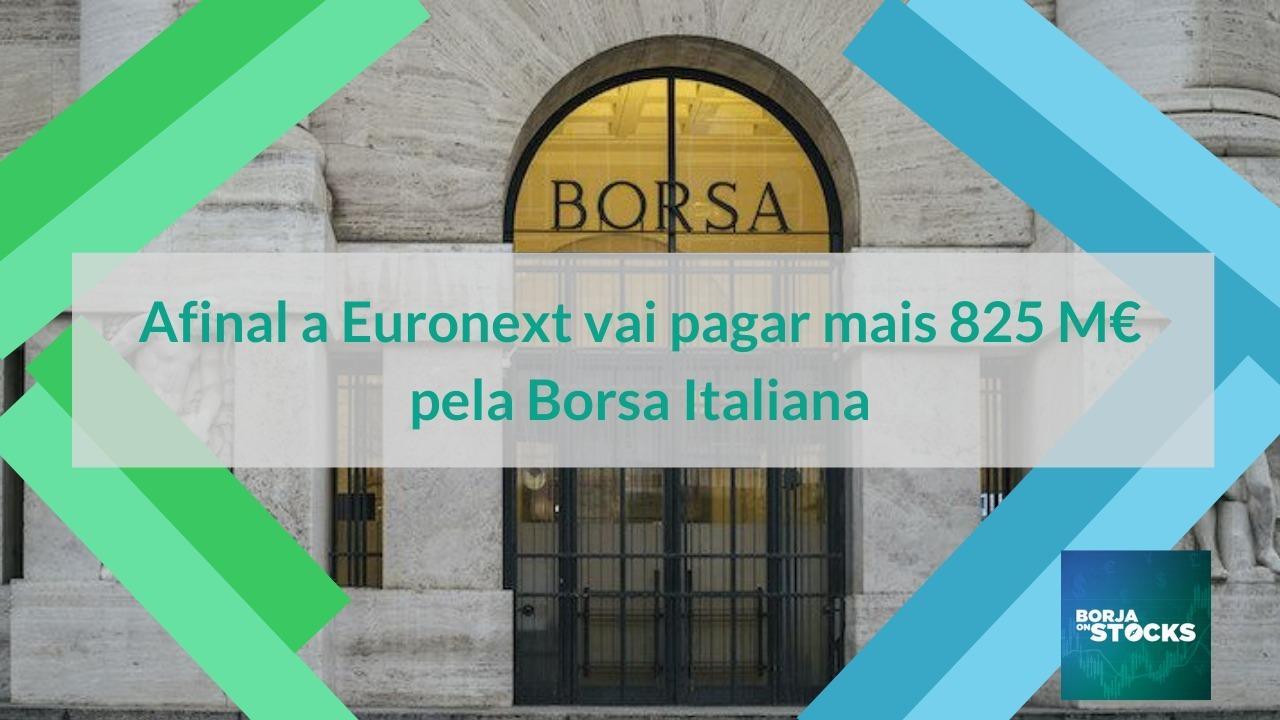 Euronext vai pagar mais 825 M€ pela Borsa Italiana