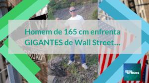 Homem de 165 cm enfrenta GIGANTES de Wall Street