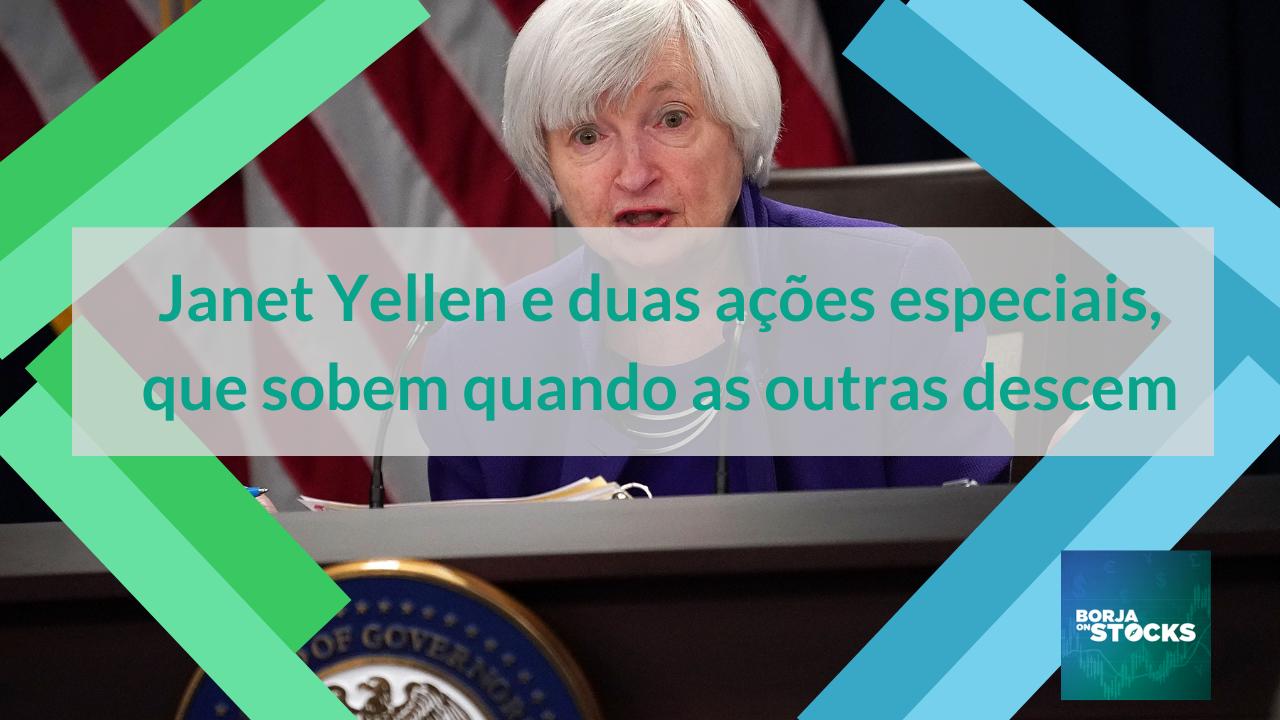 Janet Yellen e duas ações especiais, que sobem quando as outras descem