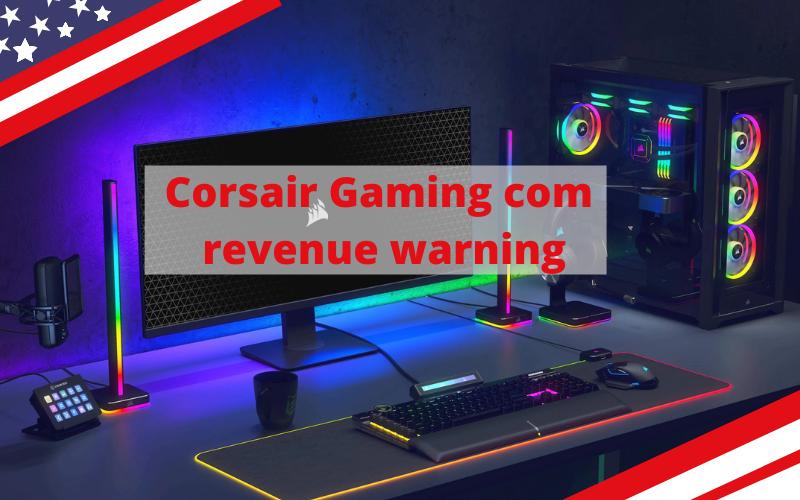 Corsair Gaming com revenue warning